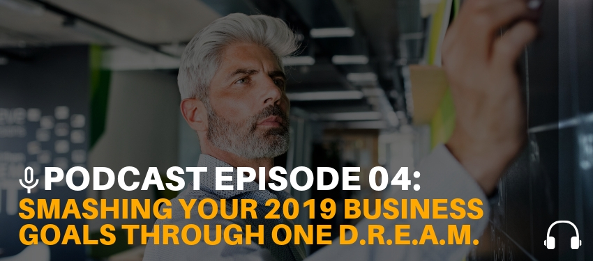 Smashing Your Business Goals through One D.R.E.A.M [Podcast Ep. 04]